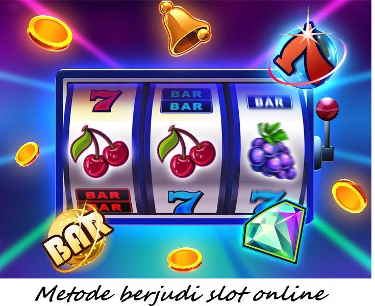 Metode berjudi slot online